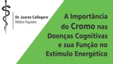 A importância do Cromo nas Doenças Cognitivas e sua ação no Estímulo Energético