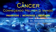Câncer – Conheçendo Melhor o Inimigo