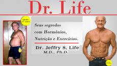 Dr. Life - Seus segredos com Hormônios, Nutrição e Exercícios