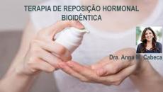 Terapia Hormonal Bioidêntica - Dra. Anna M Cabeca